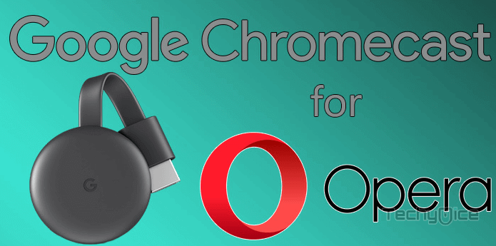 Chromecast for Opera - Download and Setup Guide [2019