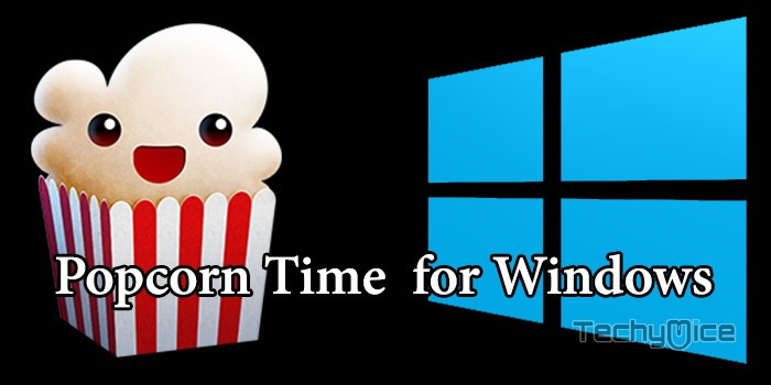 Download and Install Popcorn Time for Windows 10, 8 1, 8 & 7 - TechyMice