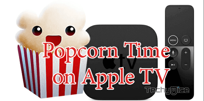 How to Install Popcorn Time on Apple TV in 2019? - TechyMice