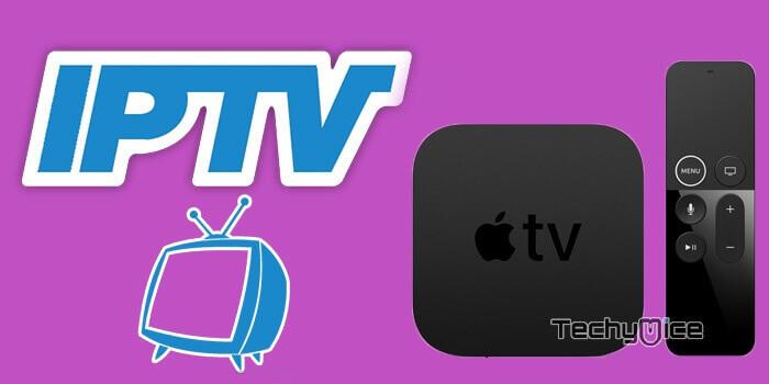 How to Install IPTV on Apple TV in 2019? - TechyMice