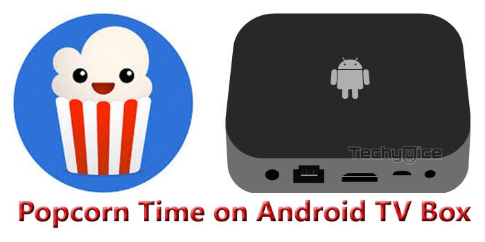 How to Download and Install Popcorn Time for Android Box? - TechyMice
