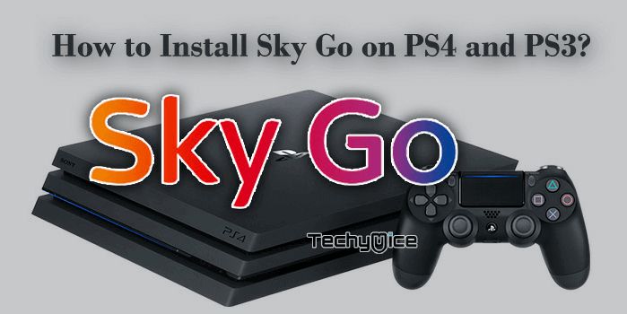 How to Install and Setup Sky Go on PS4 and PS3? [Updated 2019