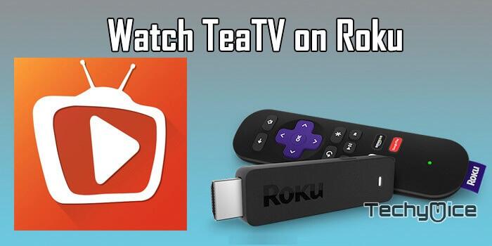 How to Watch TeaTV on Roku in 2019? - TechyMice