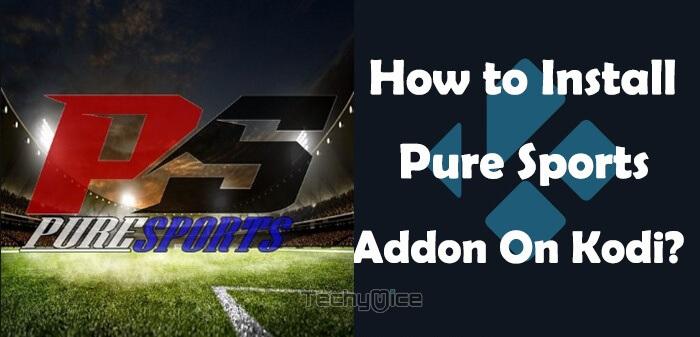 How to Install Pure Sports Kodi Addon in 2019? - TechyMice