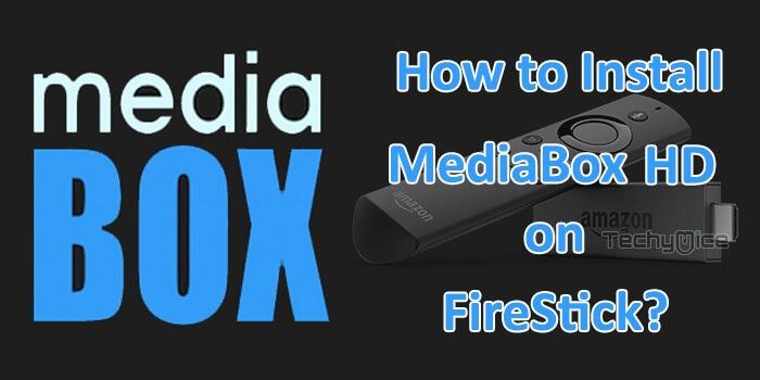 How to Install MediaBox HD on FireStick / Fire TV? - TechyMice