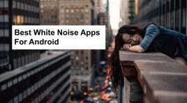 Top 12 Best White Noise Apps For Android 2019 | Pleasant Sounds