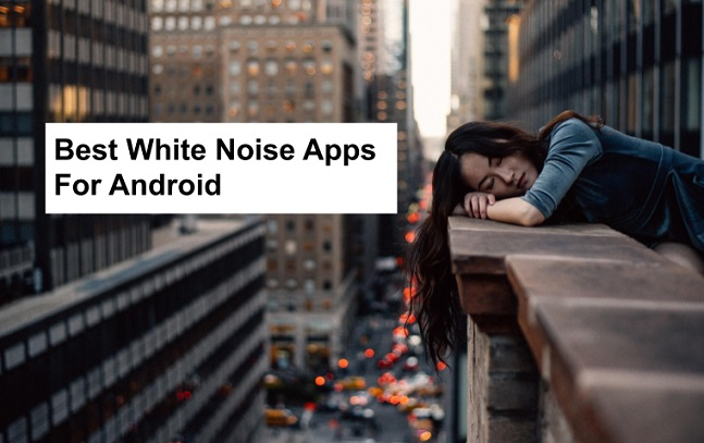 Best White Noise Apps For Android