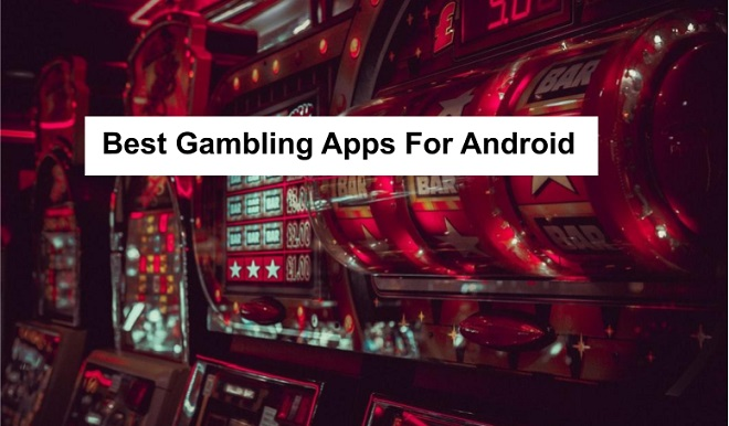 Best Gambling Apps For Android