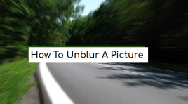 How To Unblur A Picture In 5 Ways