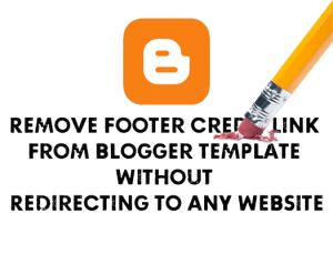 Blogger Template se Footer Credit Kaise Remove kare | Easy Steps