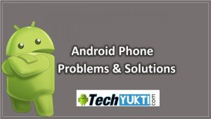 Android Phone ke Problems And Solution