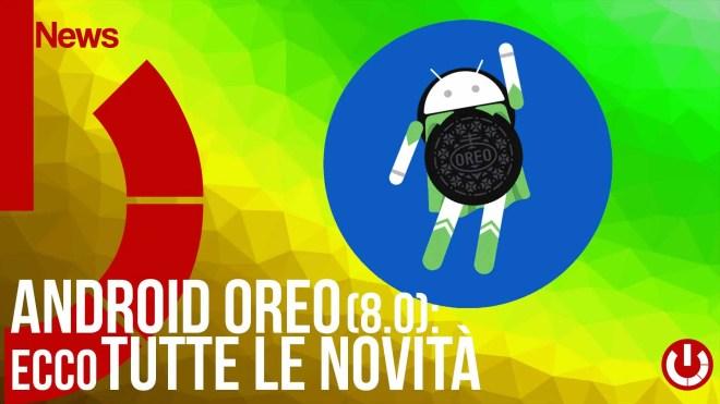 tutte le novità android oreo