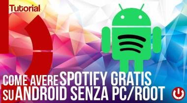 come avere spotify gratis su android senza pc e senza root