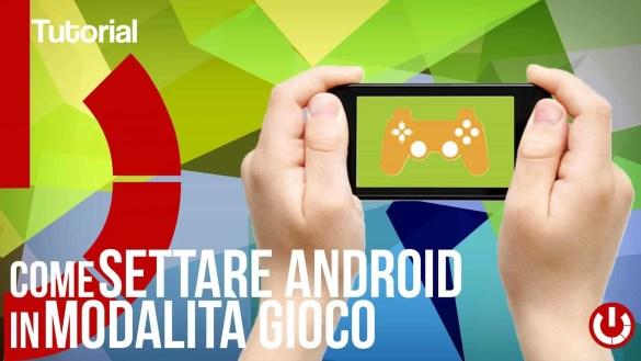 Come settare Android in modalità gioco