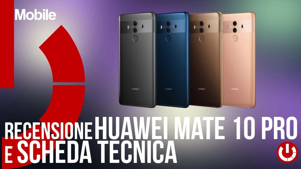 Recensione Huawei Mate 10 PRO e scheda tecnica