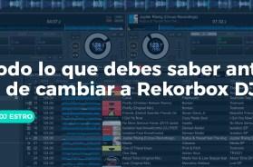 Todo-lo-que-debes-saber-antes-de-cambiarte-a-Rekordbox-DJ