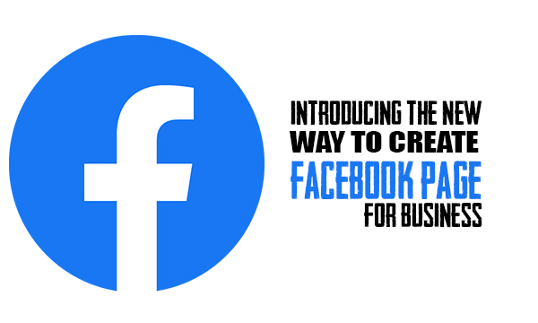Introducing The New Way to Create Facebook Page for Business