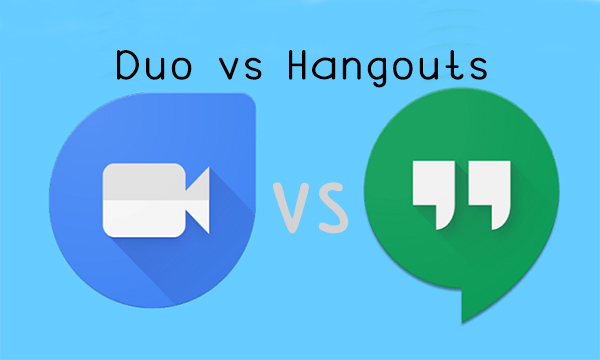 Duo vs Hangouts –  Is Google Duo Really Better than Google Hangouts?