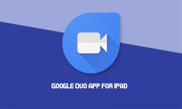Google Duo App for iPad