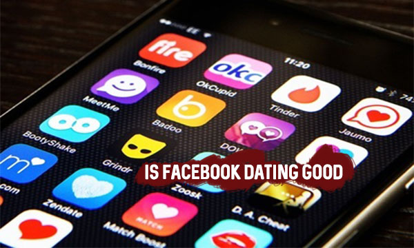 Is Facebook Dating Good