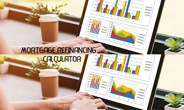 Mortgage Refinancing Calculator – Benefits of Mortgage Refinancing