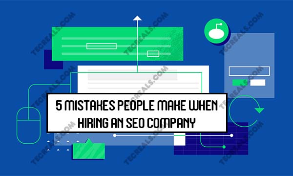 5 Mistakes People Make When Hiring an SEO Company