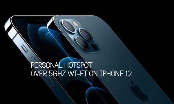 Personal Hotspot over 5GHz Wi-Fi on iPhone 12