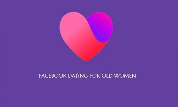 Facebook Dating for Old Women