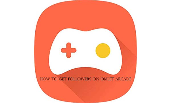 How to Get Followers on Omlet Arcade