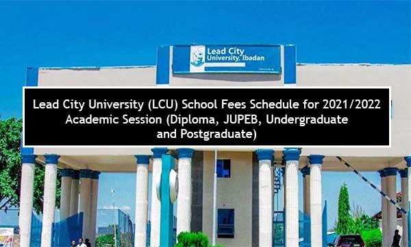 Lead City University (LCU) School Fees Schedule for 2021/2022 Academic Session (Diploma, JUPEB, Undergraduate and Postgraduate)