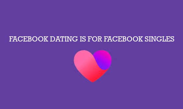 Facebook Dating is for Facebook Singles