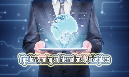 Tips for Running an International Marketplace: Guided to Run International Business from Home