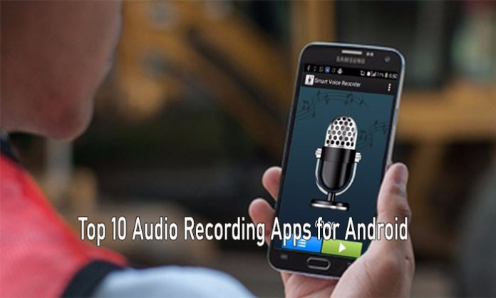 Top 10 Audio Recording Apps for Android: Best Voice Recorder Apps for Mobile Smartphone