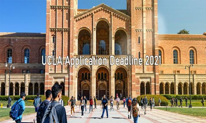 UCLA Application Deadline 2021 - UCLA 2021-2022 Admission Requirements