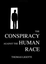 The_Conspiracy_against_the_HUman_Race_by_Thomas_Ligotti