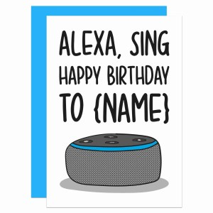 """Greetings card with Amazon Alexa illustration and the phrase """"Alexa Sing Happy Birthday To {Name}"""" on the front."""