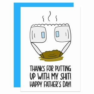 """White greetings card with dirty nappy illustration and the phrase """"Thanks for putting up with my shit! Happy Father's Day!"""""""