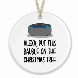 """Circle ceramic bauble with Amazon Alexa illustration and the phrase """"Alexa Put This Bauble On The Christmas Tree"""" on the front."""