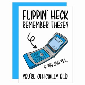 """Greetings card with flip phone illustration and the phrase """"Flippin' heck remember these? If you said yes... you're officially old!"""" on the front."""