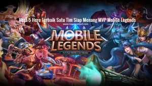 Best 5 Hero Terbaik Satu Tim Siap Menang MVP Mobile Legends