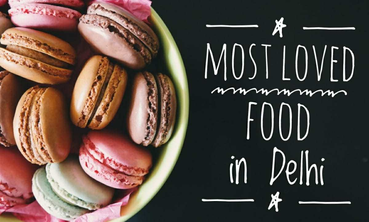 5 Most Loved Food In Delhi You Must Try | Food Blog