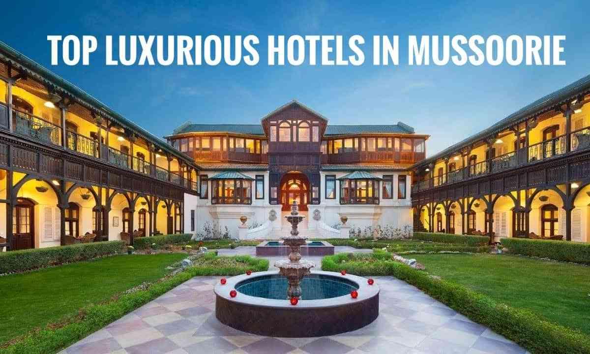 Top 5 Luxurious Hotels In Mussoorie in 2021
