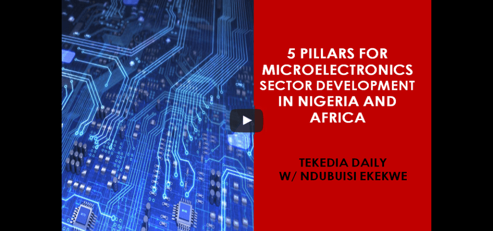 5 Pillars For Microelectronics Sector Development In Nigeria And Africa [Video]