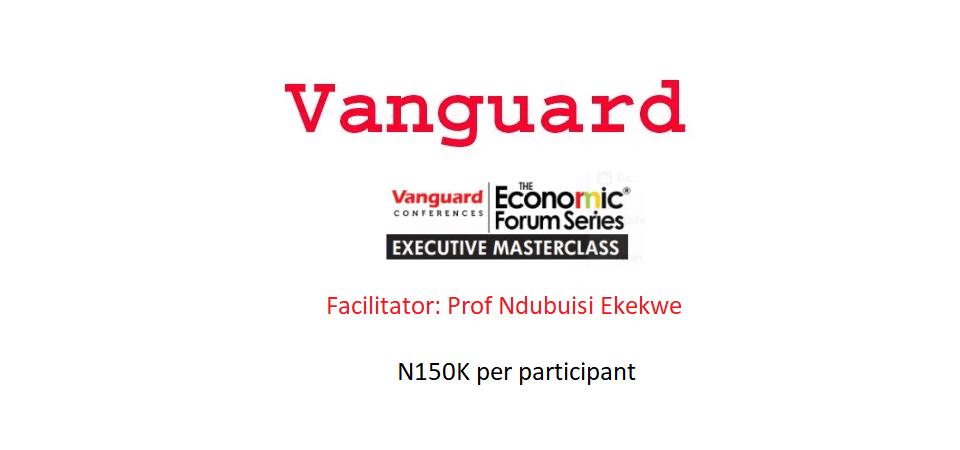 [Register, N150k] Vanguard Executive Masterclass with Ndubuisi Ekekwe