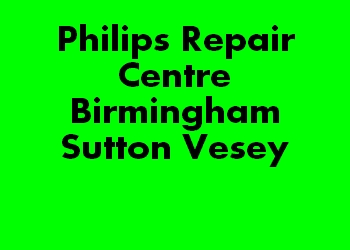 Philips Repair Centre Birmingham Sutton Vesey
