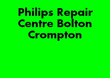 Philips Repair Centre Bolton Crompton