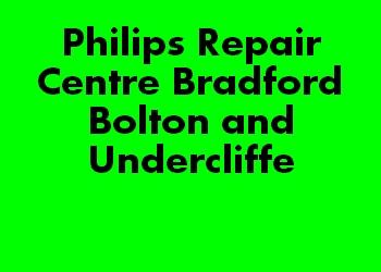 Philips Repair Centre Bradford Bolton and Undercliffe