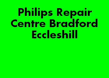 Philips Repair Centre Bradford Eccleshill