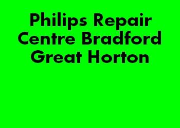 Philips Repair Centre Bradford Great Horton