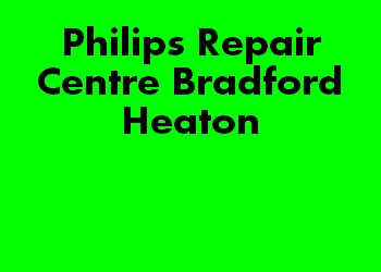 Philips Repair Centre Bradford Heaton